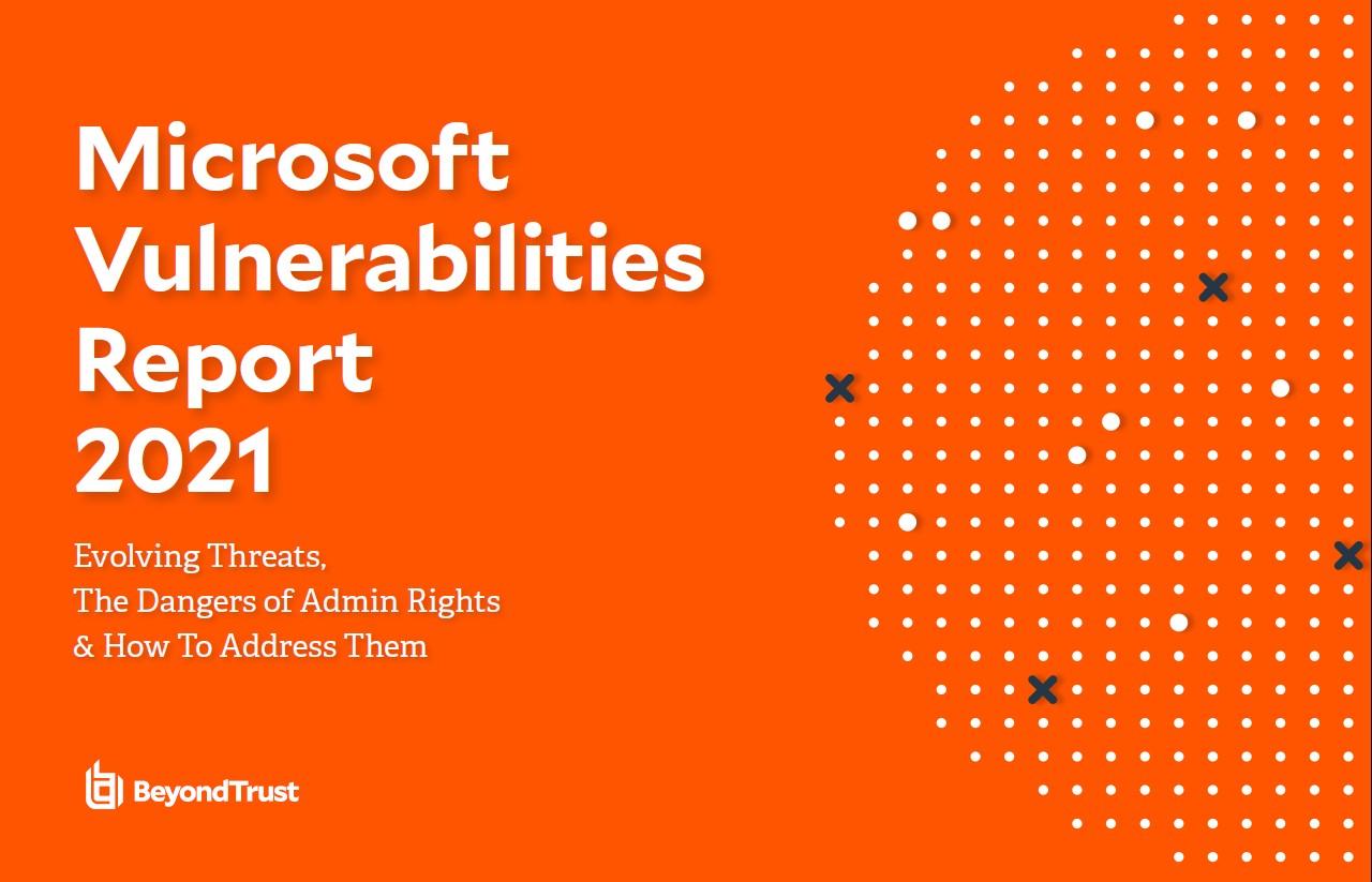 BeyondTrust Microsoft Vulnerabilities Report 2021